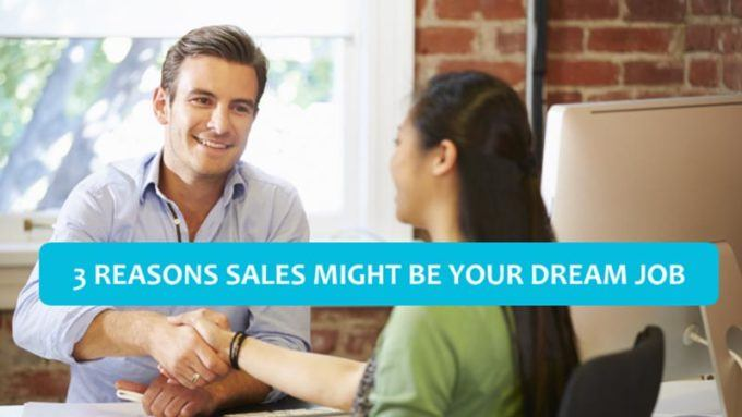3 Reasons Sales Might Be Your Dream Job